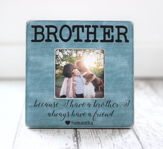 brothers picture frame christmas gift personalized brothers frame because i have a brother quote from photophilosophyshop on etsy studio
