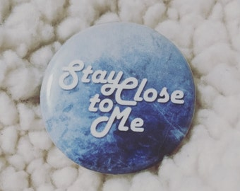 """Stay Close To Me 1.25"""" Pinback Button"""