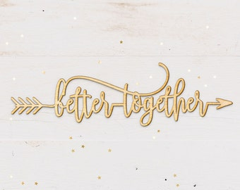 Better Together Arrow Wood Sign - Wood Sign Art, Wooden Sign, Laser Cut Wood, Wood Decor, Wedding Sign, Rustic Gallery Wall Sign, Elope Sign