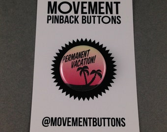 Permanent Vacation Pinback Button Pin Badge 1.25 Inch On Card Handmade Tropical Beach Sunset Palm Tree Holiday Trip Movement Pinback Buttons