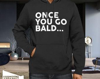 Once you go Bald Hoody Hooded Sweatshirt No Hair Baldy Humour