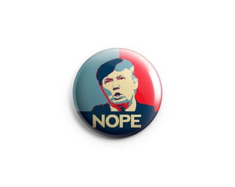 """Donald Trump NOPE button (or magnet),  1.25"""" pinback buttons, election pin, election badges, Republican, US election (B010)"""