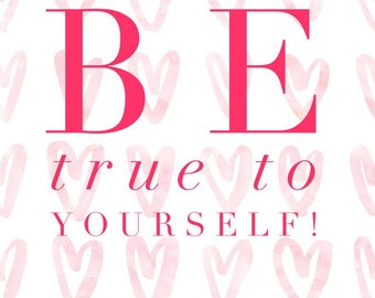Be true to yourself!