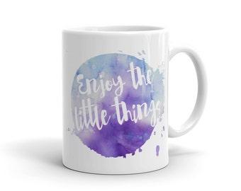 Enjoy the Little Things Mug - Ceramic Coffee Cup - Quote Mug - Cocoa Mug - Coffee Mug - Watercolor Mug - Coffee Lover Gift Idea - 11 Ounce