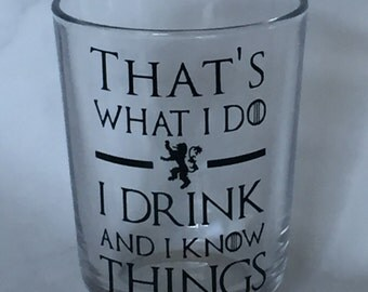 That's What I Do, I Drink and I Know Things Glass • Rocks Glass • Tyrion Quote • Game of Thrones Insipired Glass • Unique Gift