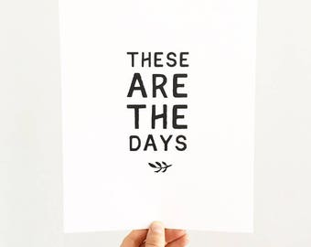 These are the days art print, minimal wall art, typography