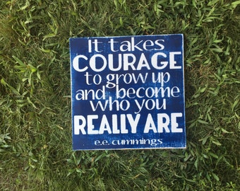 It Takes Courage to Grown Up and Become Who You Really Are