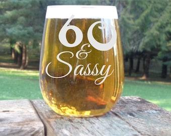 60 and Sassy Birthday Glass, 60th Birthday Wine Glass, 60th Birthday Gift, 60th Birthday Party Favor, Personalized Stemless Wine Glass