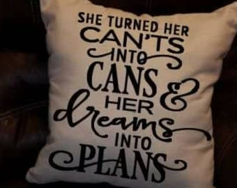 She turned her can'ts into cans and her dreams into plans, graduation pillow