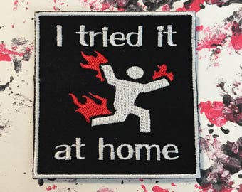I tried it at home patch, accident patch, don't try this at home, hazard patch, danger patch, dangerous, accidental, novelty patch, funny