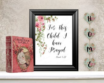 Bible Scriptures, Digital Scripture quoted, 1Samuel 1:27 For This Child I Have Prayed, Farmhouse Wall Art. No. Q117