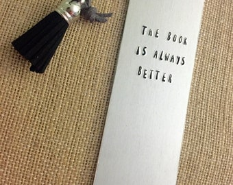 The Book Is Always Better, tassel bookmark, stamped bookmark, custom bookmark, book lover gift, gift for reader, book accessory