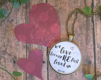 We Love Because He First Loves Us Necklace/Valentines Day Jewelry
