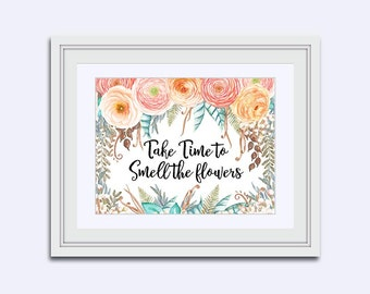 Take Time to Smell - the Flowers - floral quote print - Inspirational Quote - Printable Art - printable women gift - motivational poster