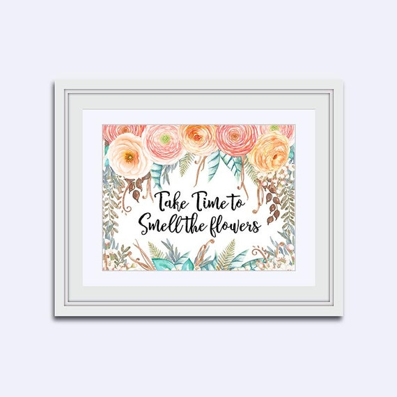 Take Time To Smell The Roses Quote: Take Time To Smell The Flowers Floral Quote Print