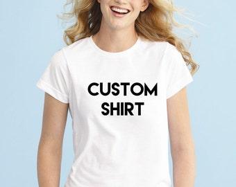 Custom Shirt, Design your own shirt, Womens shirt, Men Shirt, Funny Shirt, Unisex T-shirt, Funny Tees