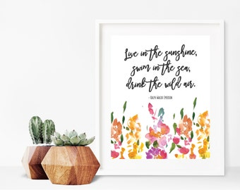 Live In The Sunshine, Swim In The Sea, Drink The Wild Air - Ralph Waldo Emerson Quote Print - Floral Wall Art - Digital Download 8x10