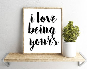 Printable Wall Art, I Love Being Yours Quote, Home Decor, Instant Download