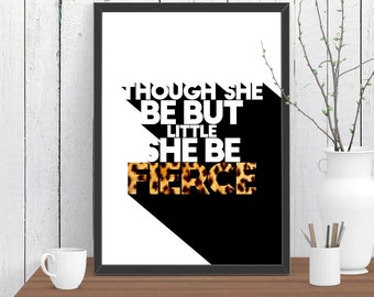 Large Though She Be Little She Be Fierce Quote Print, Wall Art, Room Decor, Modern, Poster, Gift for Her A3 A2 11x14 12x18 16x20