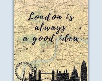 London is always a good idea, London England Decor, London Skyline, London Art Print, London Decor, London Map