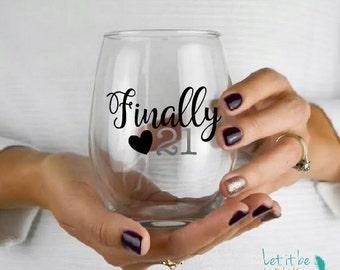 Finally 21-Birthday Wine Glass-Twenty First Birthday Wine Glass- 21st Birthday- 21st Birthday Gift-Friend Birthday Gift-21st Birthday glass