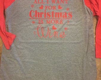 All I Want For Christmas is More Wine 3/4 baseball tshirt