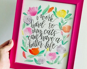 I Work Hard So My Cats Can Have a Better Life // Handwritten Watercolor Print
