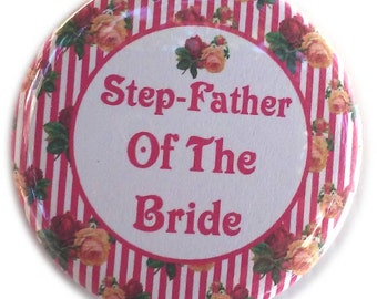 "Step-Father of the Bride Wedding Button ! - 2.25"" Button - Button - Magnet - or Mirror"