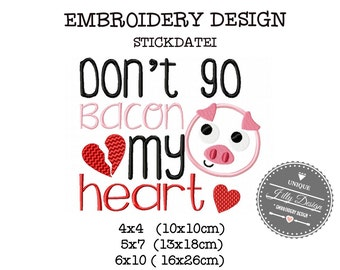 Embroidery Design Stickdatei File Valentines Day Wordart Dont go Bacon my Heart 4x4 5x7 6x10