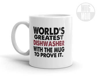 Funny Dishwashers Coffee Mug - World's Greatest Dishwasher With The Mug To Prove It