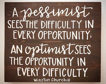 Custom Wood Sign - A Pessimist Sees The Difficulty In Every Opportunity - 16.5x20 Handlettered Winston Churchill Quote - Custom Wood Signs
