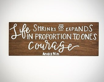 Custom Wood Sign - Life Shrinks or Expands In Proportion to One's Courage - 20x7.5 Handlettered Anais Nin Quote Plank - Custom Wood Signs
