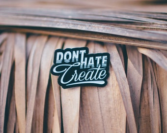 Don't Hate Create Pin