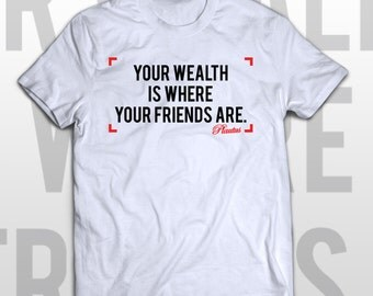 Plautus T-shirt Your wealth is where your friends are - cute gift idea for Valentine's