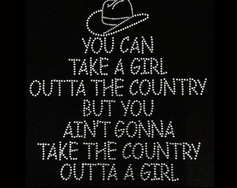 """Country, You Can Take a Girl outta the Country But you Ain't Gonna Take the Country Outta a girl (11x10"""") - Bling T-Shirt Choose Color Shirt"""
