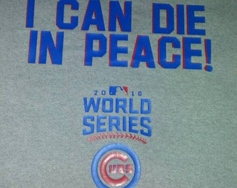 Cubs world series now I can die in peace tshirt