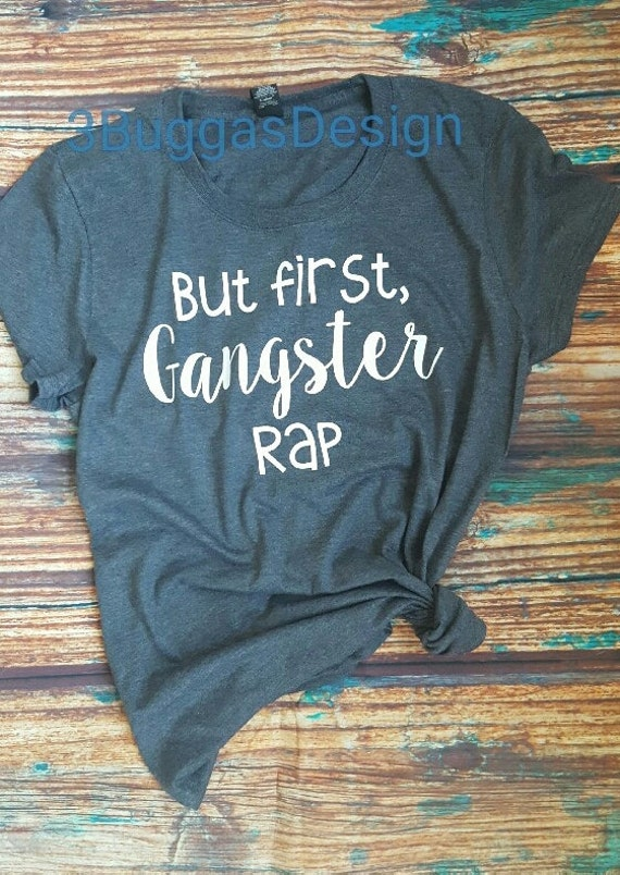 But first gangster rap shirt/mom life is best life/mom tee/raising my tribe/mom life/mamabear/gangsta rap/funny mom shirt/trending/comfy tee