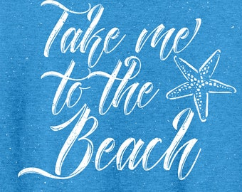 """Summer Beach Wear """"Take me to the Beach"""", Up Beat Summer Collection, Soft comfy mens and ladies tees,tanks and Vnecks. You pick your style."""