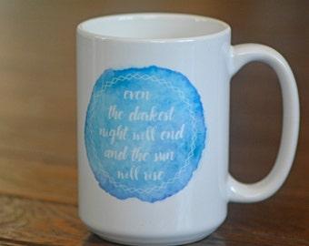 Even the Darkest Night Will End and the Sun Will Rise //  Positivity Mug // Hopeful Mug // Mental Health Mug