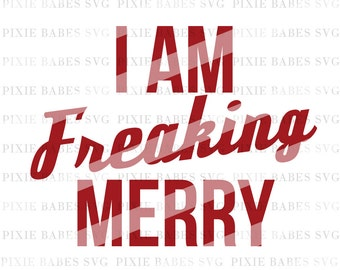 I Am Freaking Merry SVG, SVG files, Holiday SVG, Christmas svg, santa svg, cuttables, Cricut svg, Silhouette svg, Cutting Files