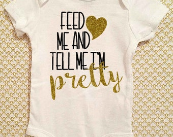 Feed Me and Tell me Im Pretty Onesie Custom Toddler Infant Tshirts- Free Domestic Shipping