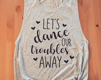 Let's Dance Our Troubles Away - Flowy Muscle Tank