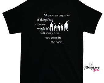 Dog Owner Shirt - Money Can Buy A Lot Of Things, But It Doesn't Wiggle It's Butt Every Time You Come Into The Door