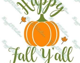Happy Fall Y'all SVG Yall Cutting File Fall Pumpkin Leaves Decal Cricut Silhouette Cameo Halloween Thanksgiving PNG