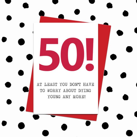 50! At Least You Don't Have To Worry Message Card