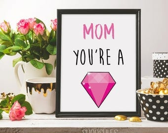 you're a diamond, ,i love you mom, mother's day, mother's day print, printable art, digital print, gift idea for mom, mother's day gift, mum