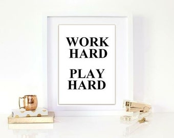 Work hard Play hard quote print