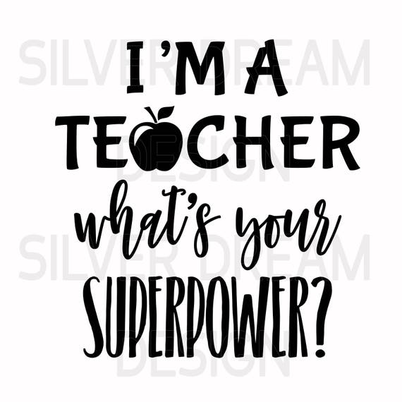 I M A Teacher What S Your Superpower Svg File Teachers