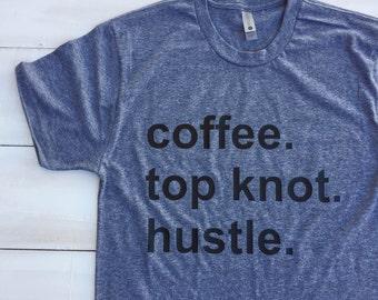 coffee. top knot. hustle. soft crew neck tee