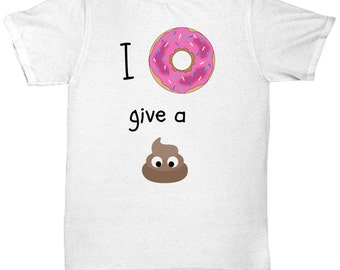 I Donut Give, Funny Shirt, Mens Funny Tshirt, Gift For Women